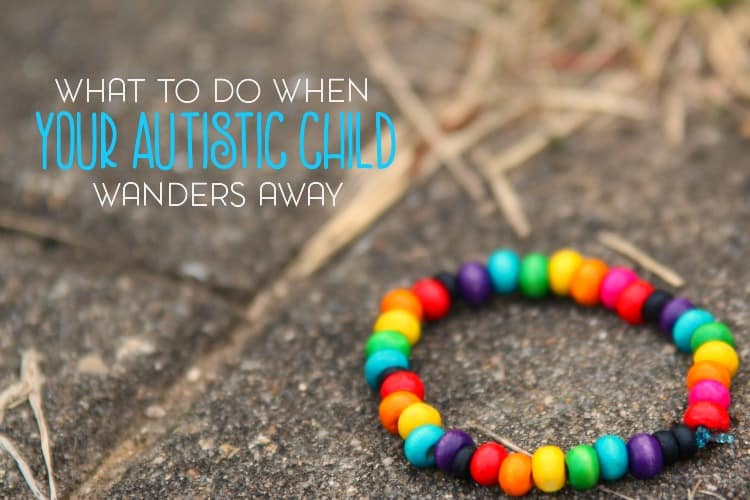 Almost half of all autistic children will wander away at some point in their lives. Here's what to do when your autistic child wanders.