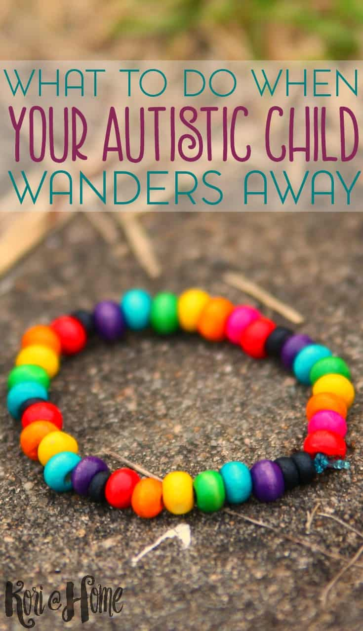 Almost half of all children on the autism spectrum will wander at some point, sometimes with fatal consequences. Here's what to do, aside from going into panic mode, when your autistic child wanders.