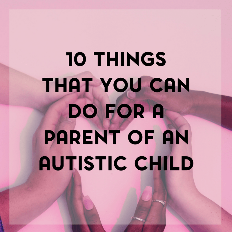 Ten Things That You Can Do to Support a Parent of a Child with Autism 1