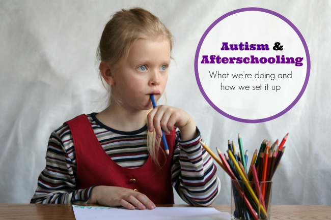 Autism and Afterschooling: How We're Doing It and Why