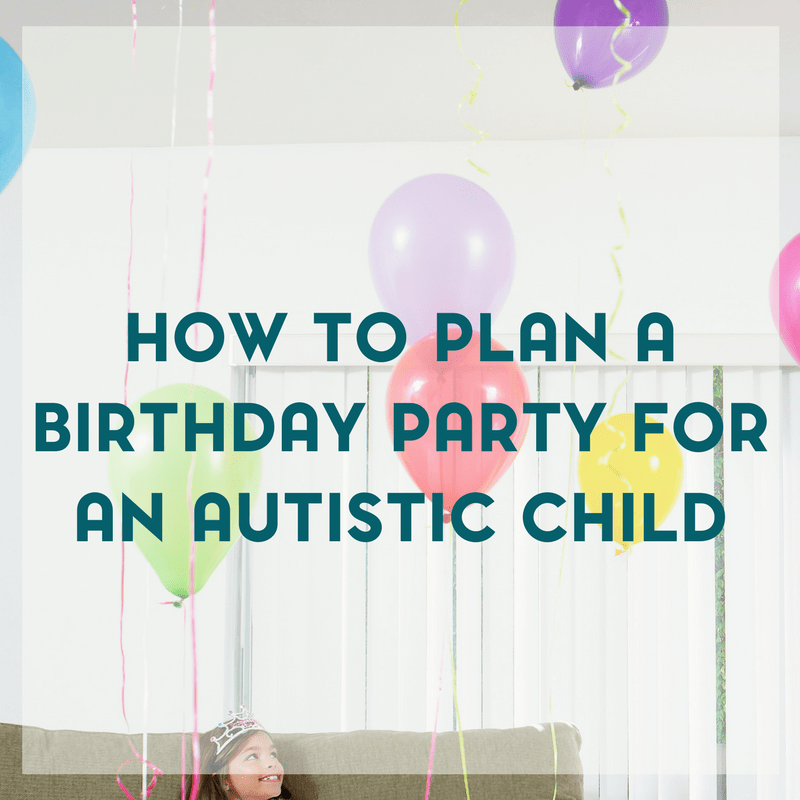 9 Tips from Moms for How to Plan a Birthday Party for an Autistic Child