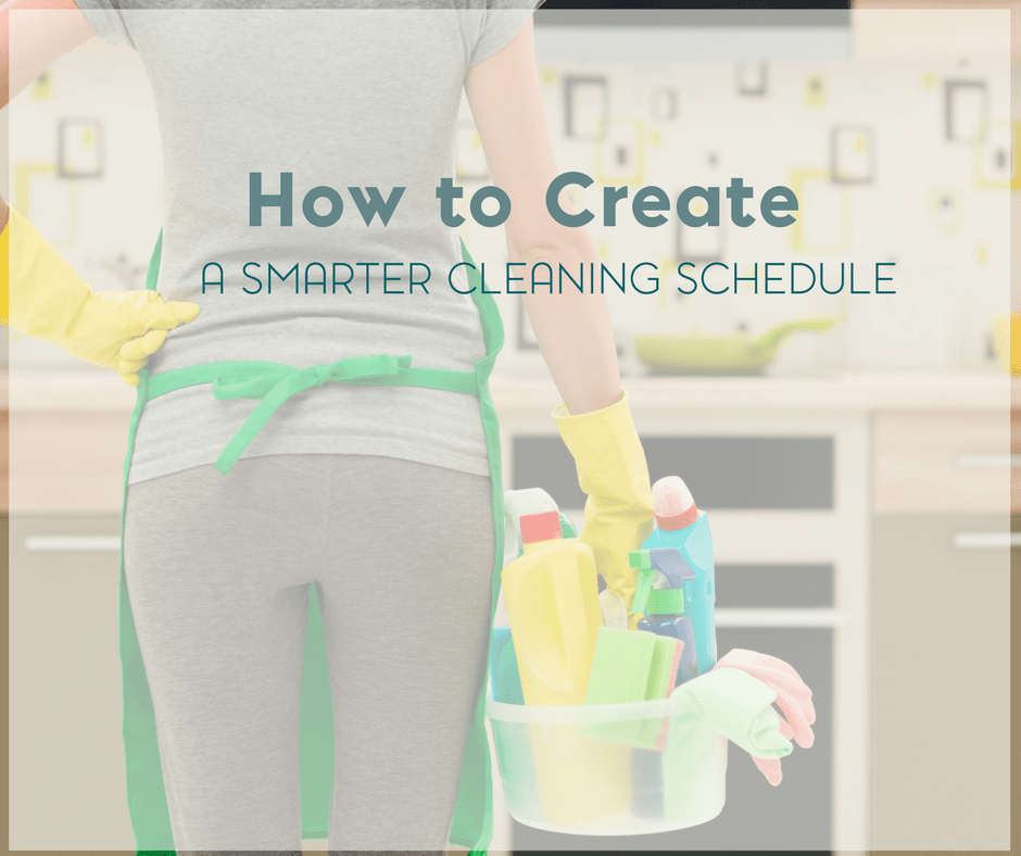 How to Create a Smarter Cleaning Schedule 2