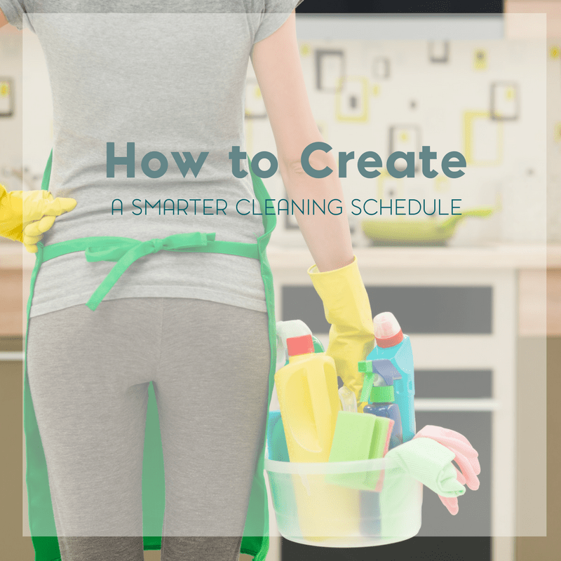How to Create a Smarter Cleaning Schedule 1