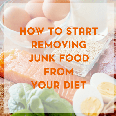 How to Start Removing the Junk Food From Your Diet