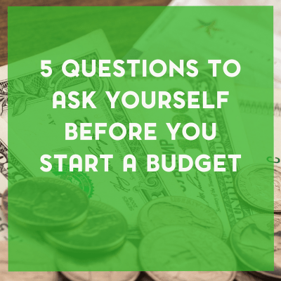 5 Questions to Ask Yourself Before You Start a Budget