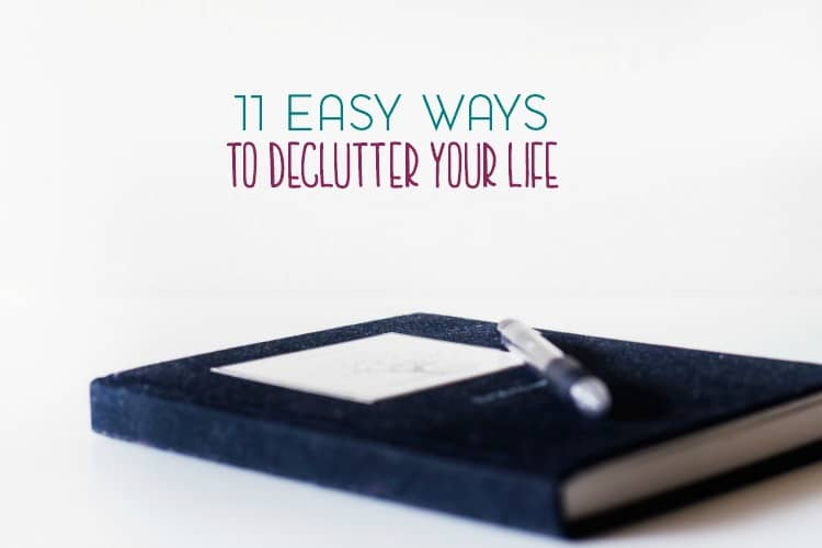 Decluttering doesn't just happen in your home. Here are 11 easy ways to decluter your life for less stress.