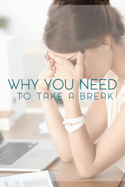 Why You Need to Take a Break