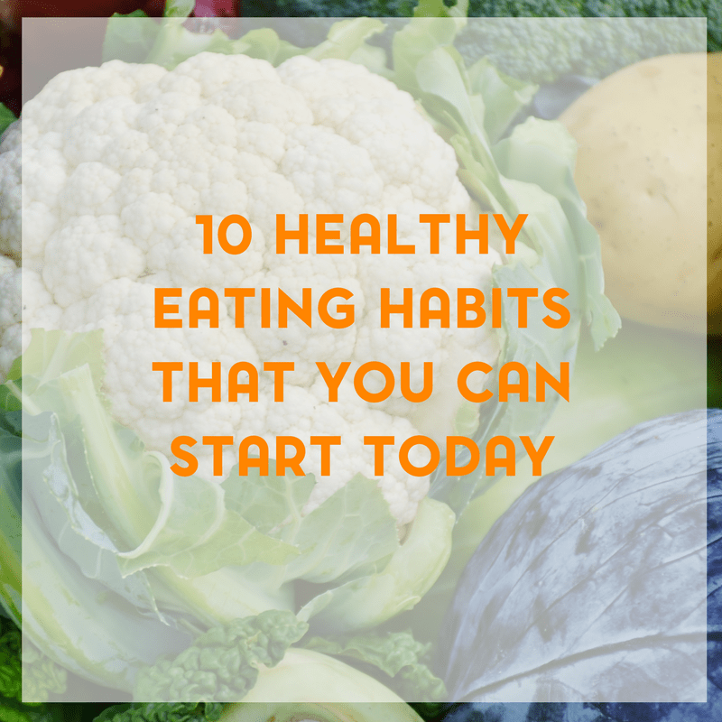 10 Healthy Eating Habits to Start Today 1