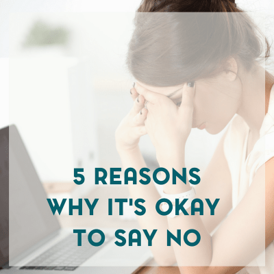 Five Reasons Why It's More Than Okay To Say No