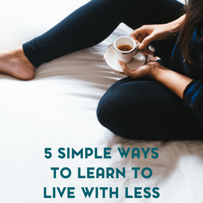 5 Ways to Learn to Live with Less