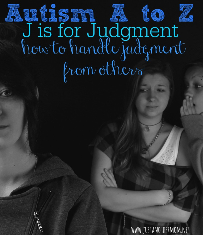 Today in Autism A to Z, we're going to talk about how to handle judgment from others as a special needs parent.