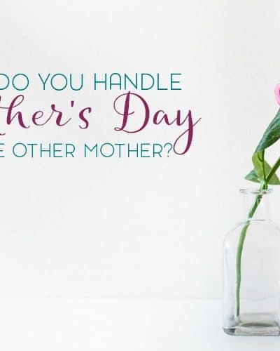 Being a blended family is a part of our identity because it's who we are. But how then, as a the unofficial step mom in their lives, do I handle Mother's Day as the other mother?