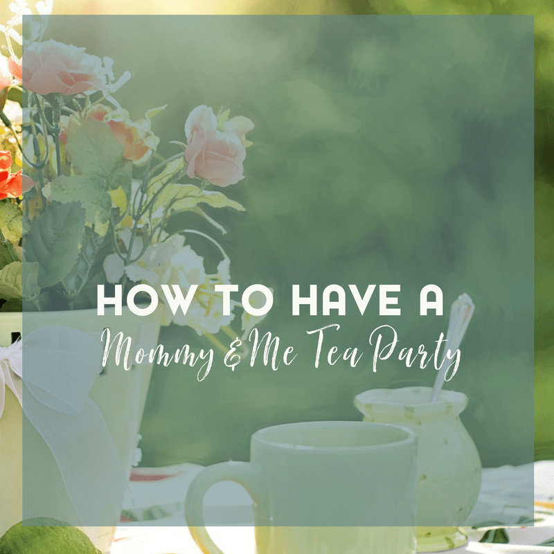 Planning a Mommy and Me Tea Party 1