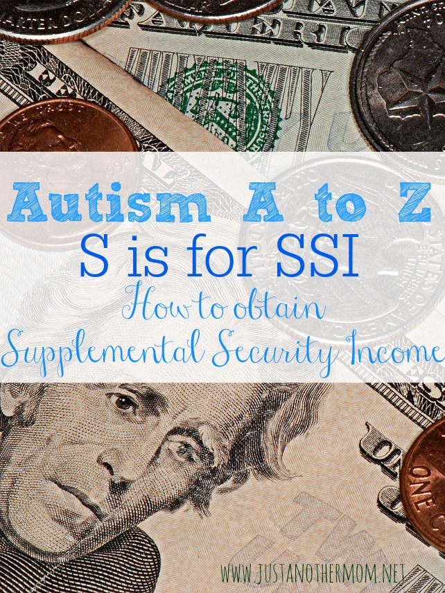 S is for SSI in our latest post in the Autism A to Z series and we'll talk about how to obtain SSI for your child.