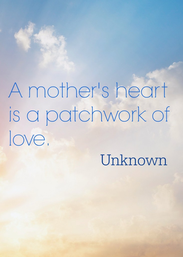 Motherhood quote about a mother's heart being a patchwork of love.