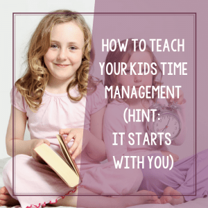 Time Management Tips For Kids of All Ages (From Toddlers to Teens) 16
