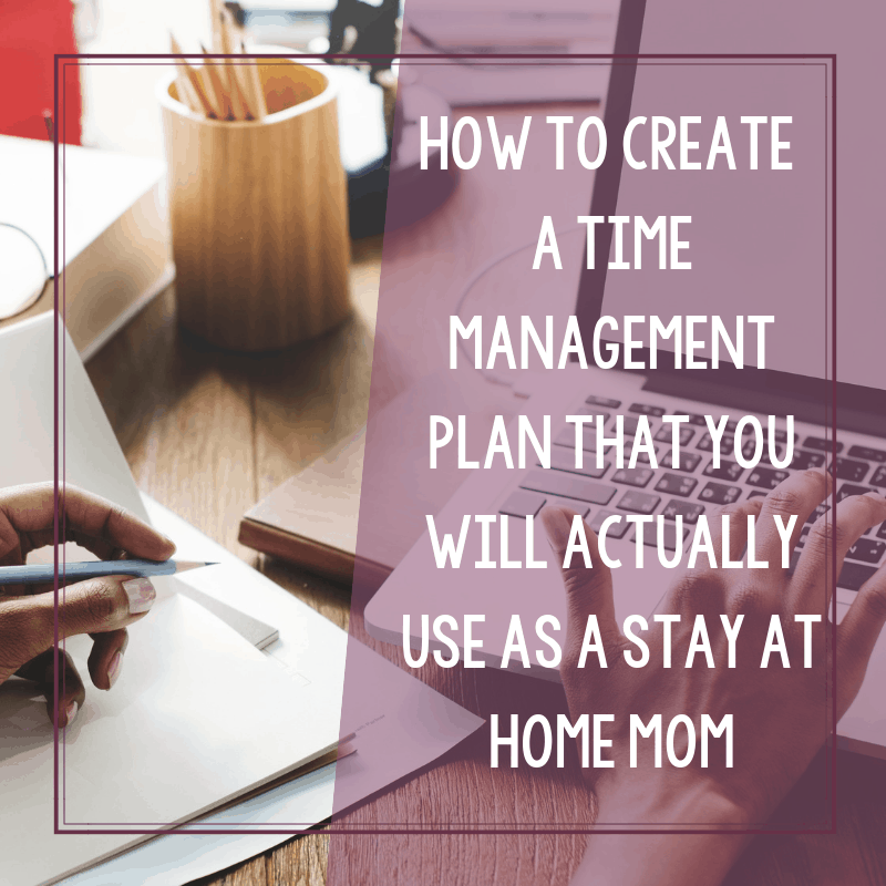 How to Create a Time Management Plan for a Stay at Home Mom 5