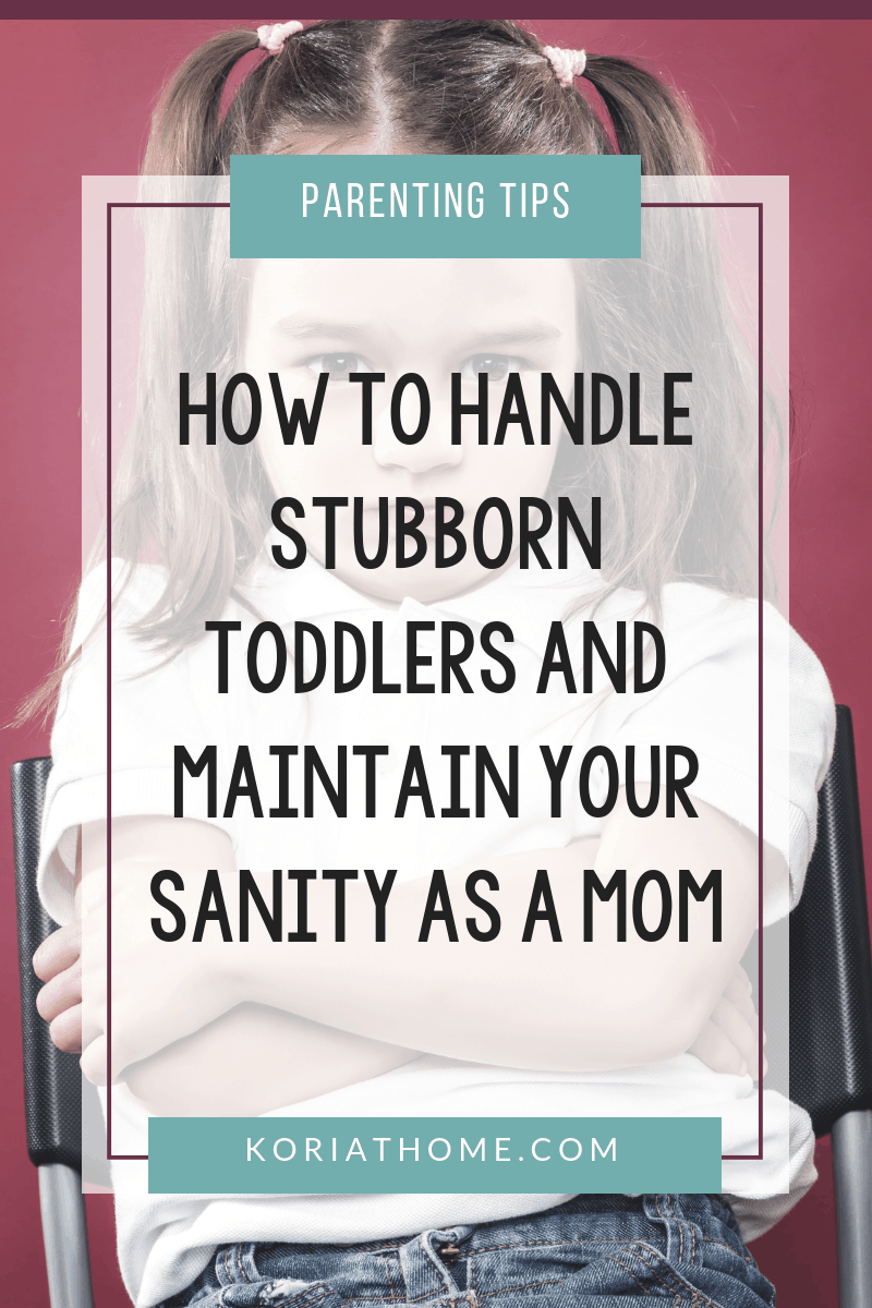 How To Handle Stubborn Toddlers and Maintain Your Sanity 3