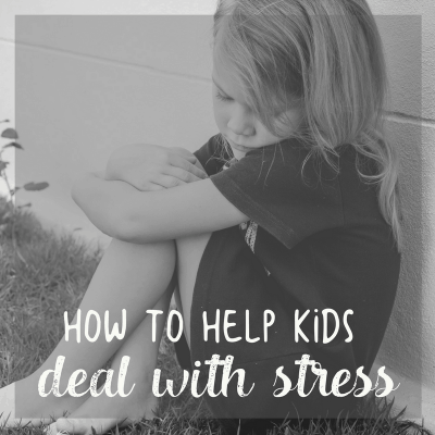 How To Help Kids Deal with Stress
