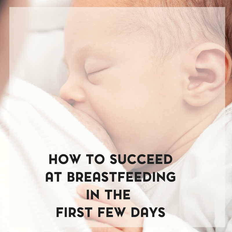 6 Tips for How to Succeed at Breastfeeding in the First Few Days