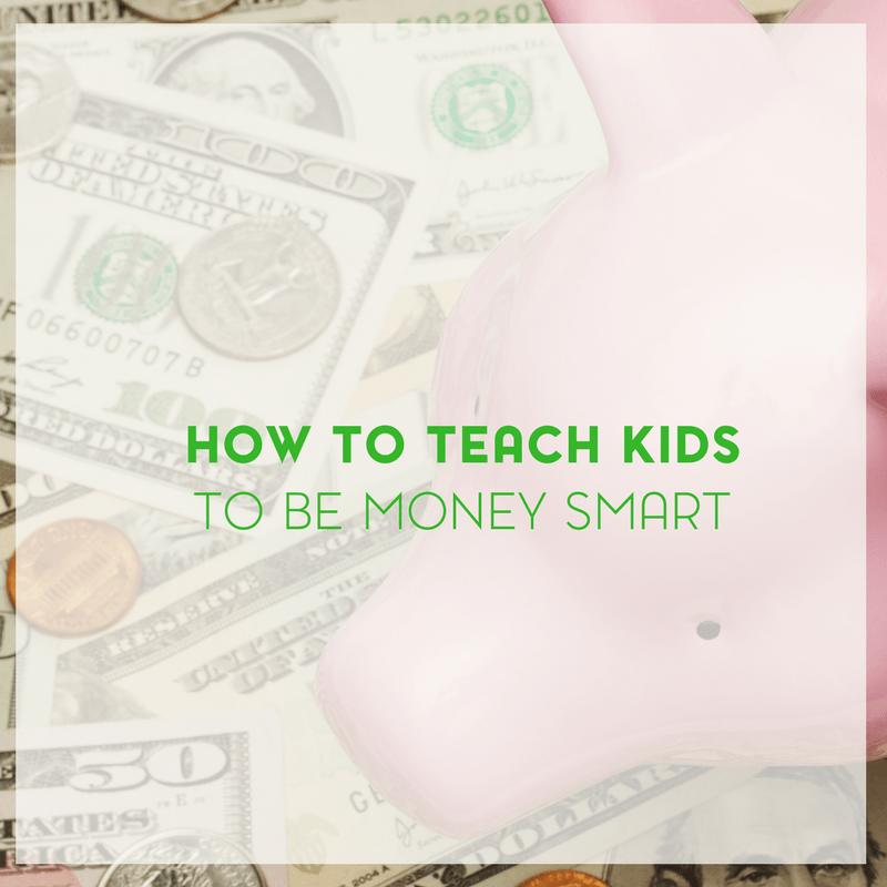 How to Teach Your Kids to Be Money Smart 1