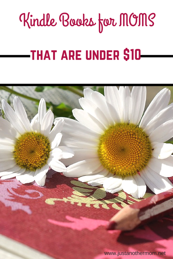 Need some new reading material? Here's a list of kindle books for moms that are under $10
