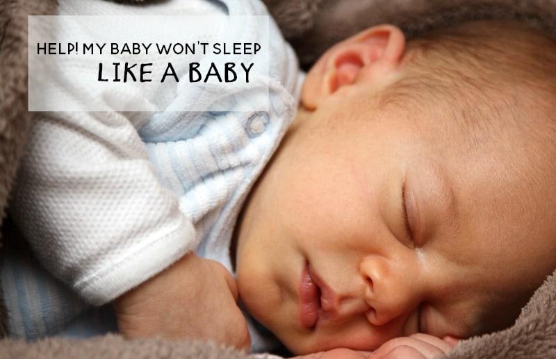 Help! I'm losing sleep and my baby won't sleep like a baby.