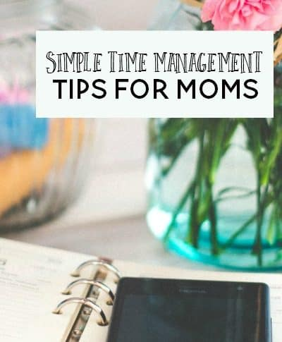 Six Simple Time Management Tips for Moms to Increase Productivity