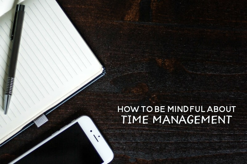 Being mindful about your time, will help you become more intentional with your time.