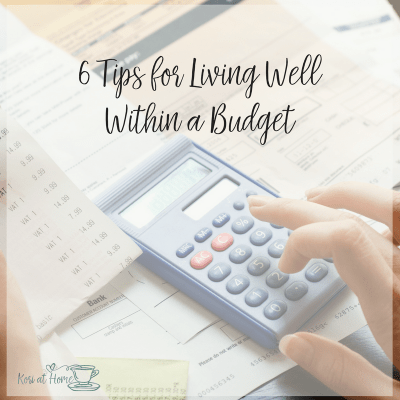6 Tips for Living Well Within a Budget
