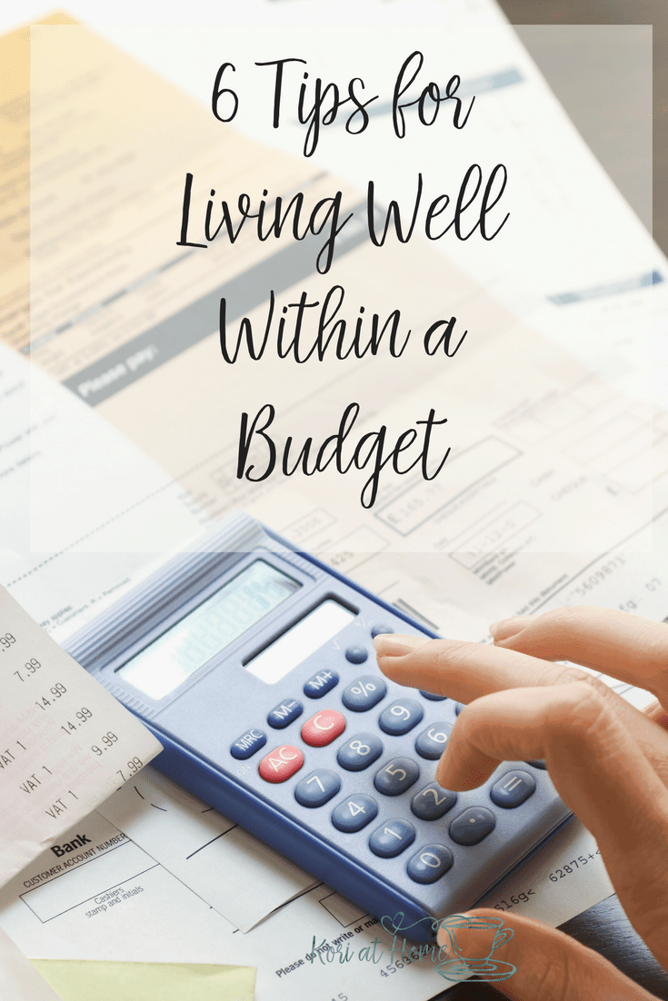 Some are put off by the thought of a budget. But it doesn't have to be that way. Here are 6 tips for living well within a budget.