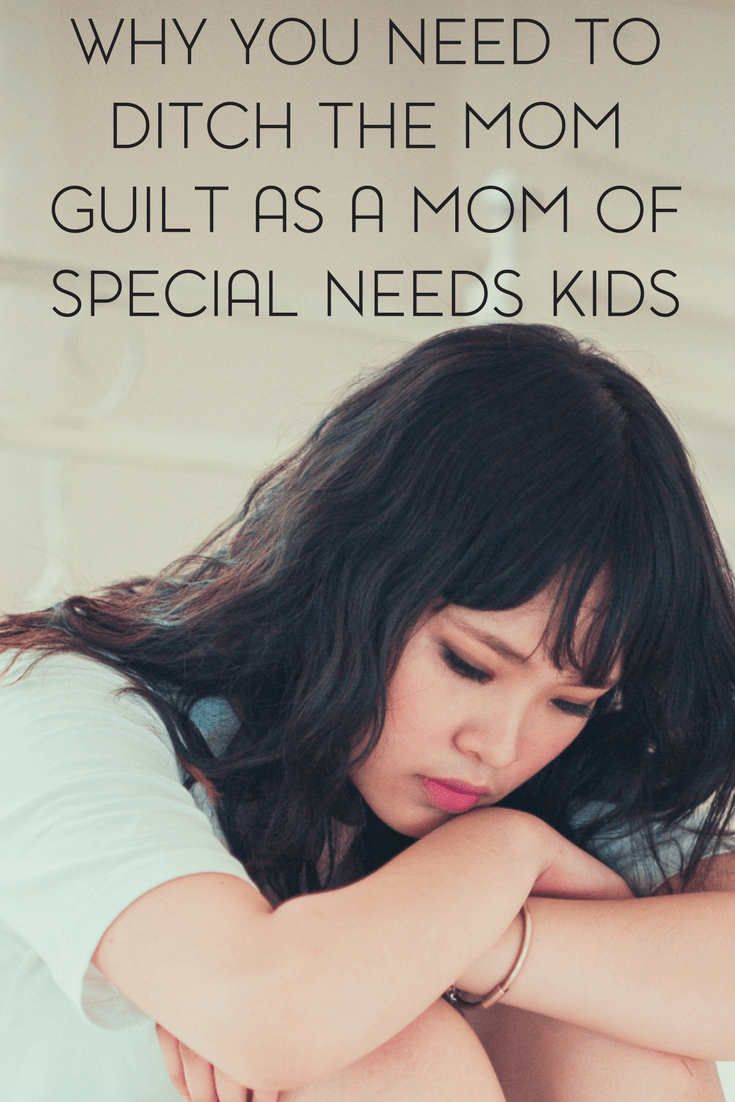 Mom guilt happens to us all. Here's why you need ditch the mom guilt as a mom of special needs kids.