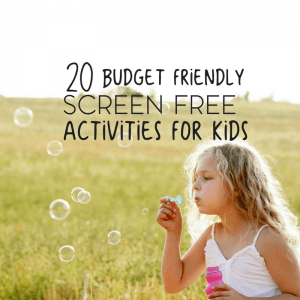20 Budget Friendly Screen Free Activities for Your Child 17
