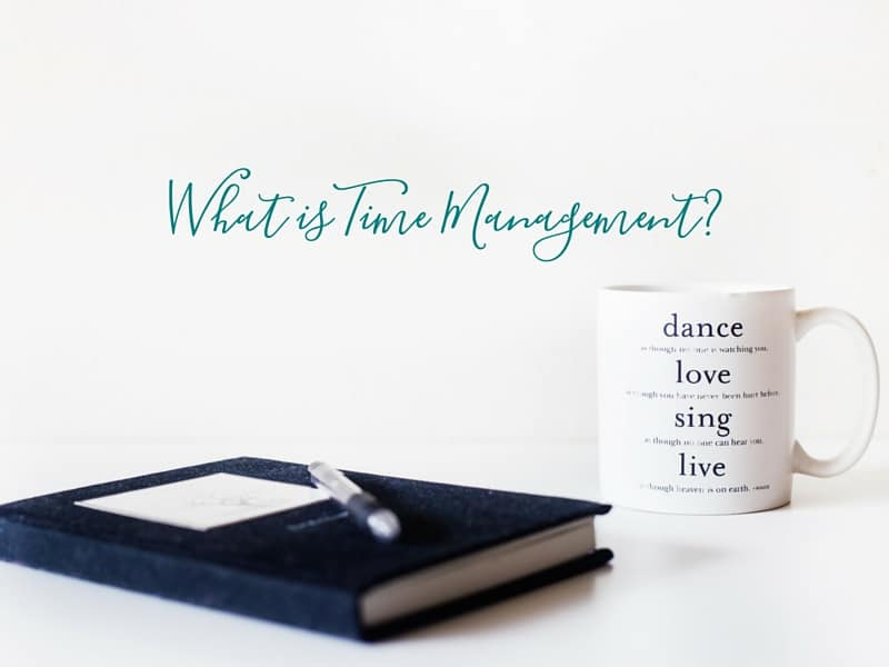 I've talked about it plenty in the past, but what is time management?