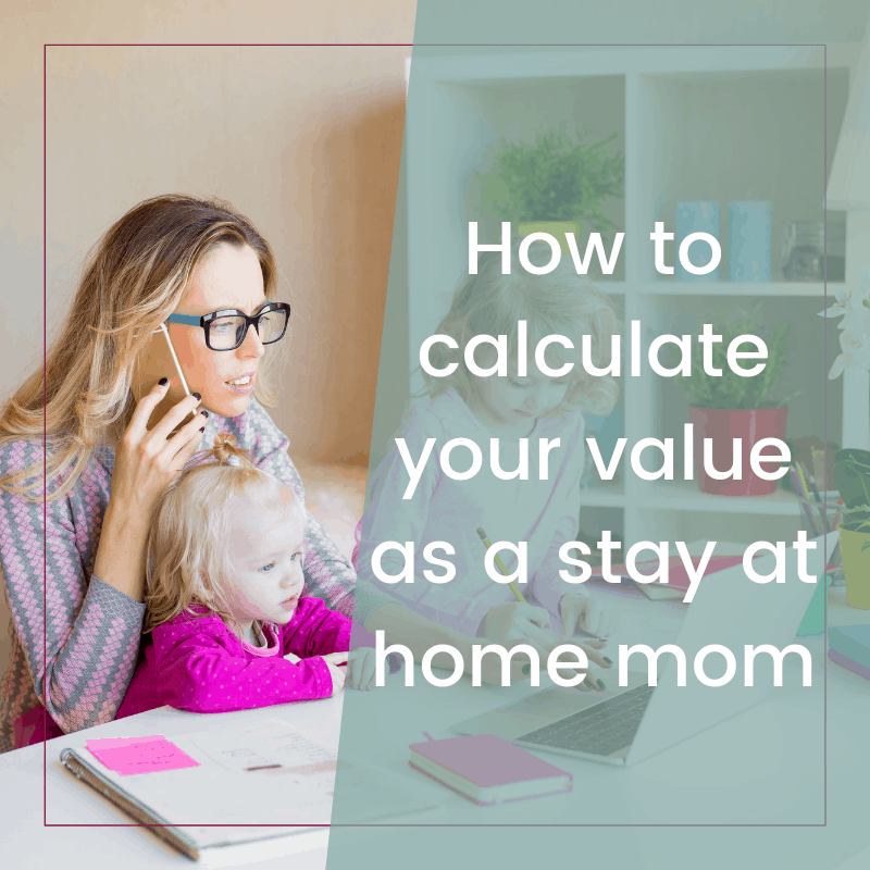 Is it really worth to be a stay at home mom? Calculating your true value