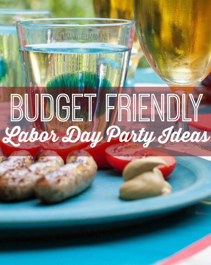 Celebrate the long weekend and the unofficial end of Summer with a budget friendly Labor Day party.
