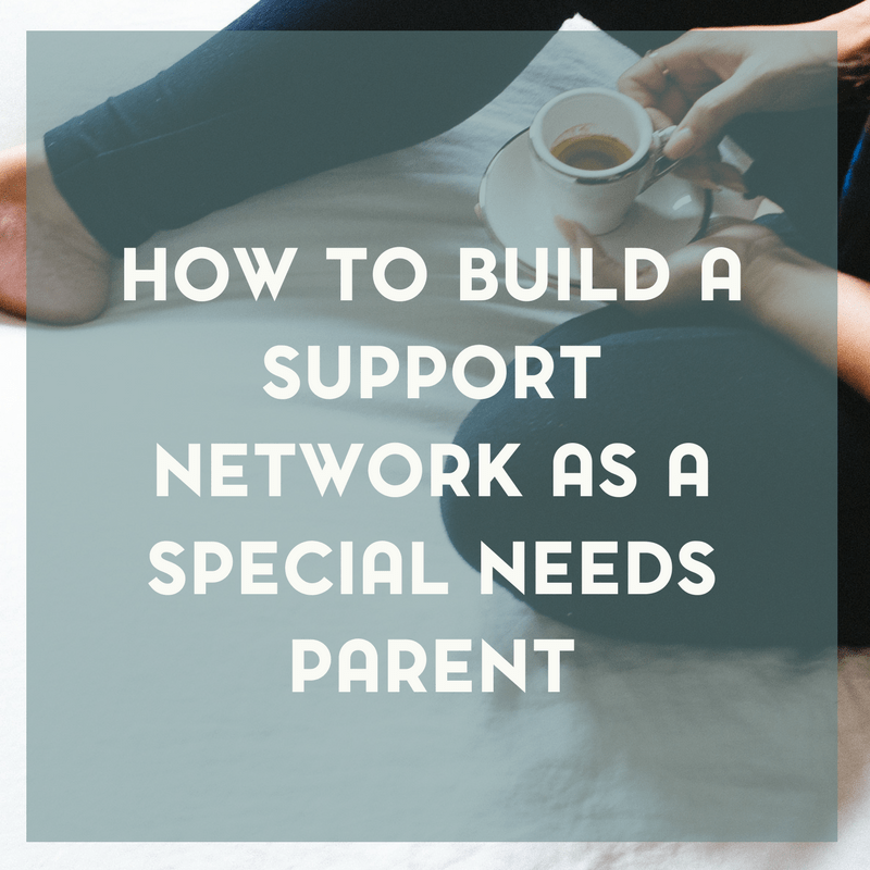 How to Build a Support Network as a Special Needs Parent 3