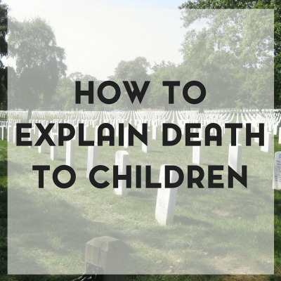 How to Explain Death to Children