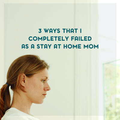 Overcoming My Failures as a Stay at Home Mom