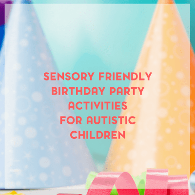 Sensory Friendly Birthday Party Activities for Children with Autism