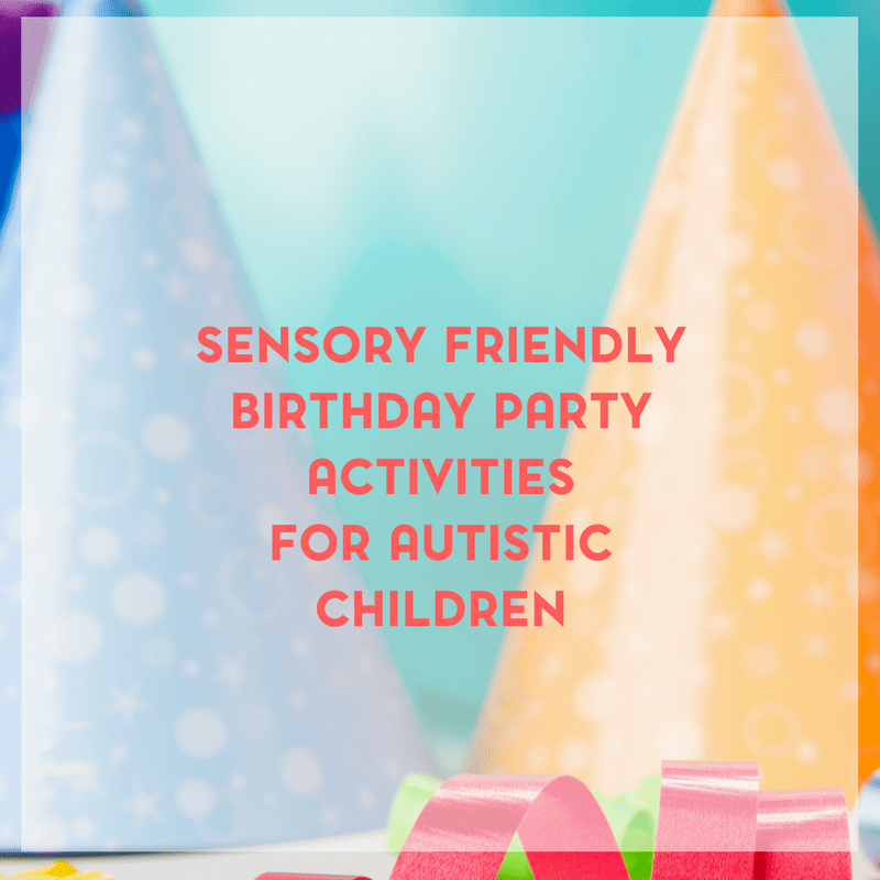 Sensory Friendly Birthday Party Activities for Children with Autism 5