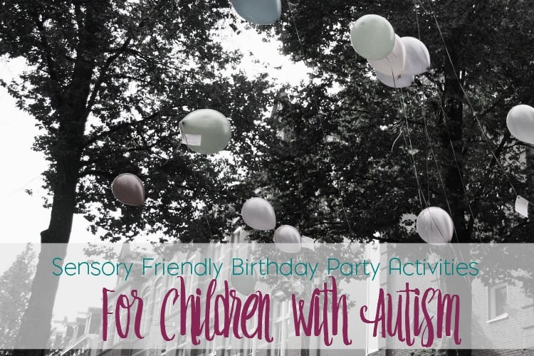 Need some ideas for throwing a birthday party for your autistic child? Check out these sensory friendly ideas and activities for children with autism.