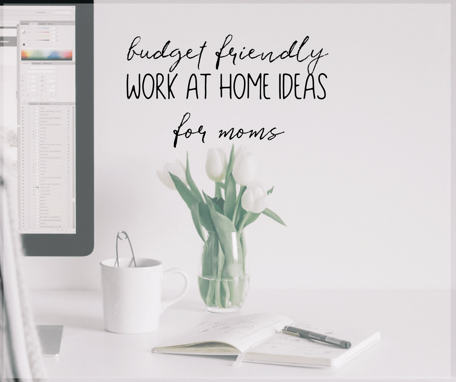 Budget Friendly Work at Home Ideas for Moms 1