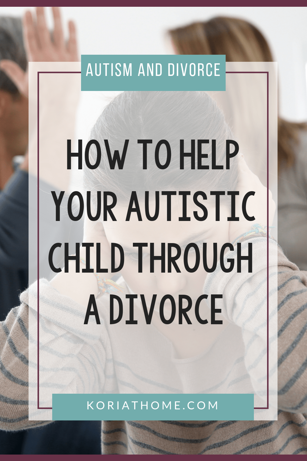 Addressing Autism and Divorce: What To Do When Your Marriage Crumbles 3