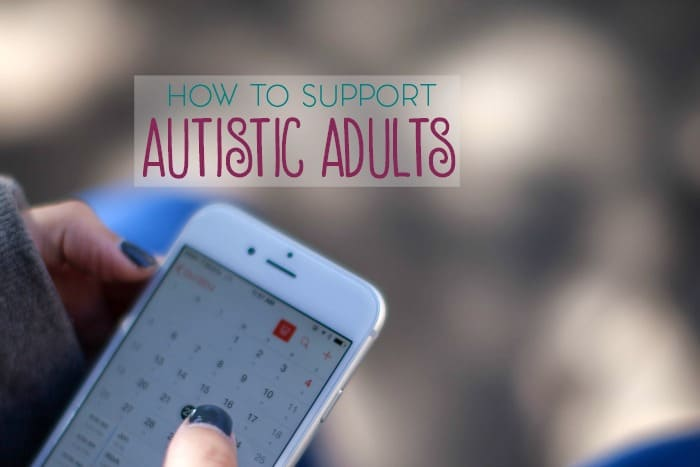 Autistic children will eventually become autistic adults. Here's a few ways to support an adult with autism.
