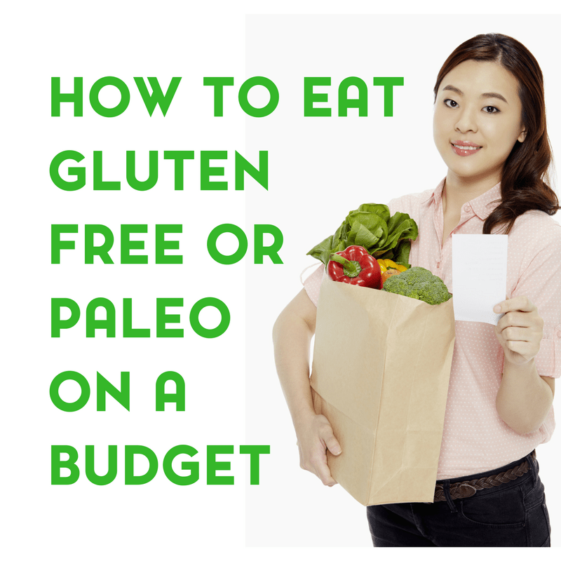 How to Eat Gluten Free or Paleo on a Budget