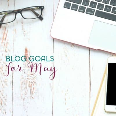 My Monthly Blogging Goals for May