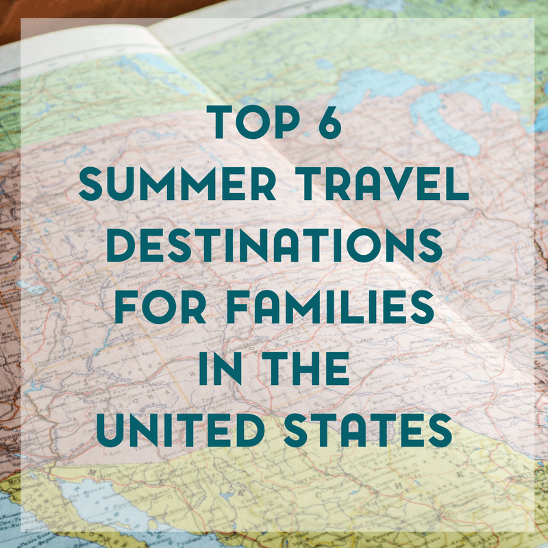 Top Summer Travel Destinations for Families in the United States 1
