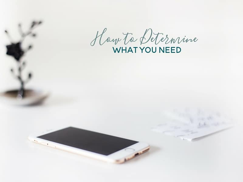 How to Determine What You Need Instead of What You Want