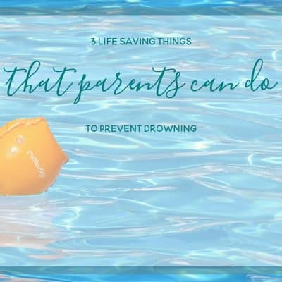 3 Life Saving Things that Parents Can Do to Prevent Drowning